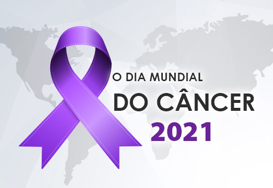 Dia Mundial do Câncer - 2021
